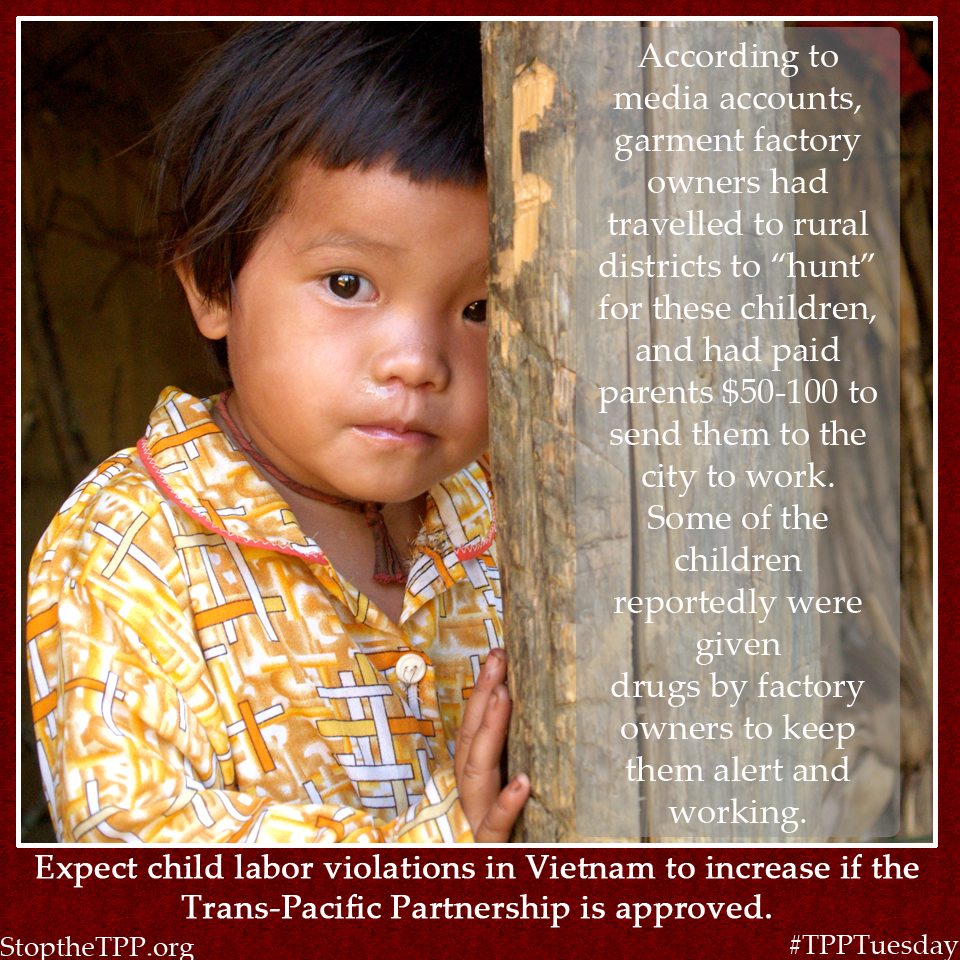 The TPP will increase child labor violations in places like Vietnam.